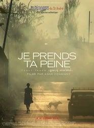 مشاهدة فيلم Je prends ta peine مترجم