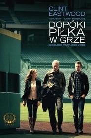 Dopóki piłka w grze / Trouble with the Curve (2012)