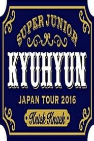 KYUHYUN JAPAN TOUR 2016 ~Knick Knack~ 2017
