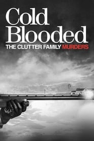 Poster Cold Blooded: The Clutter Family Murders