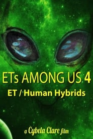 ETs Among Us 4: The Reality of ET/Human Hybrids