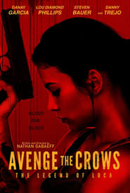 Avenge the Crows: The Legend of Loca Full Movie