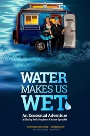 Water Makes Us Wet: An Ecosexual Adventure (2018) Zalukaj Online CDA