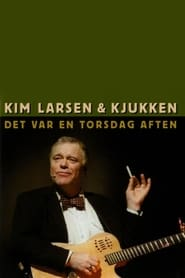 Kim Larsen & Kjukken: Det Var En Torsdag Aften
