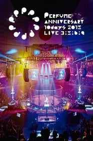 Perfume Anniversary 10days 2015 PPPPPPPPPP LIVE 3:5:6:9 2016