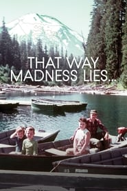That Way Madness Lies…