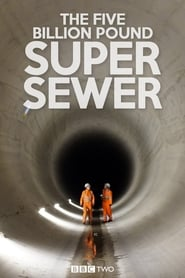 The Five Billion Pound Super Sewer 2018