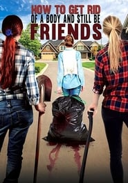 How To Get Rid Of A Body (and still be friends) (2018) Full Movie