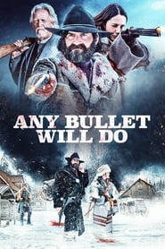 Any Bullet Will Do (2018) HD