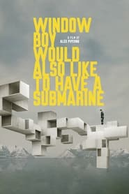 Window Boy Would Also Like to Have a Submarine (2021)