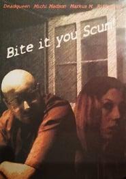 Bite It You Scum!