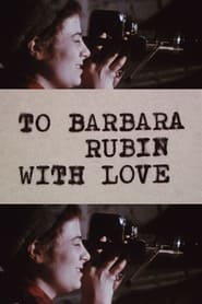To Barbara Rubin with Love 2006