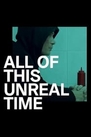 All of This Unreal Time (2021)