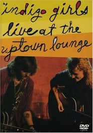 Indigo Girls: Live at the Uptown Lounge (1990)