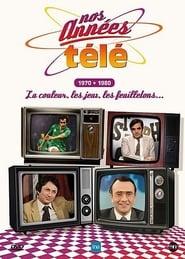 Nos années télé - Vol. 3 : 1970-1980 : La couleur, les jeux, les feuilletons...