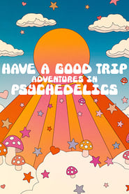 Have a Good Trip: Adventures in Psychedelics -  - Azwaad Movie Database