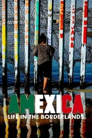 Amexica: Life in the Borderlands (2021)