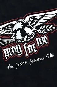 Pray for Me - The Jason Jessee Film 2007
