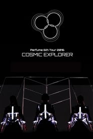 Perfume 6th Tour 2016 'COSMIC EXPLORER' Standing Edition -Live Experience Edit- 2017