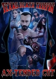 Texas Death Trippin Ax-Tended Cut : The Movie | Watch Movies Online