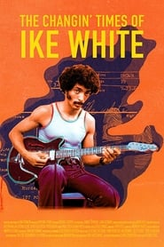 The Changin' Times of Ike White (2020)