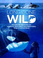 Long Gone Wild : The Movie | Watch Movies Online
