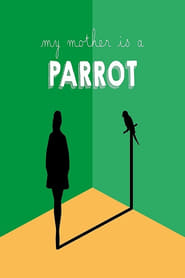 My Mother Is a Parrot