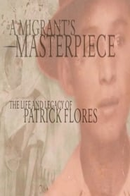 A Migrant's Masterpiece: The Life and Legacy of Patrick Flores movie