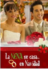 Ver La nena se casa… en Navidad Online HD Español y Latino (2012)