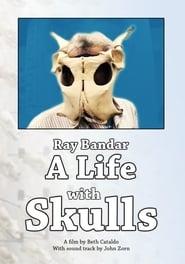 Ray Bandar: A Life With Skulls (2009)