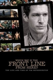 Poster Which Way Is The Front Line From Here? The Life and Time of Tim Hetherington 2013