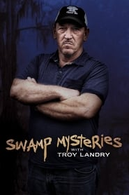 Swamp Mysteries with Troy Landry (TV Series)
