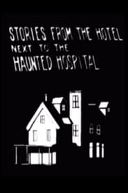 Stories from the Hotel Next to the Haunted Hospital