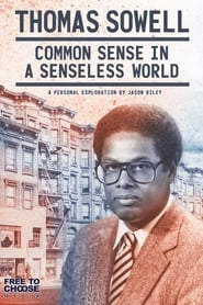 Thomas Sowell: Common Sense in a Senseless World, A Personal Exploration by Jason Riley : The Movie | Watch Movies Online