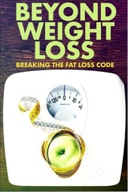 Beyond Weight Loss: Breaking the Fat Loss Code (2020) poster
