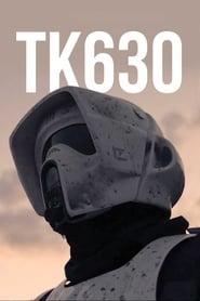 TK630 – A Star Wars Fan Film (2018)