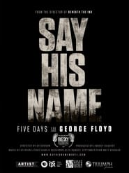 Say His Name: Five Days for George Floyd (2021)