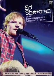 Ed Sheeran - Live at the Roundhouse 2014 en streaming