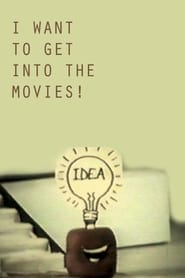 I Want to Get Into the Movies!
