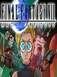 Final Fantasy 7: Machinabridged The Movie (2020)