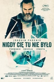 Nigdy cię tu nie było / You Were Never Really Here (2017)