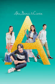Watch Streaming Movie A: Aku, Benci & Cinta 2017