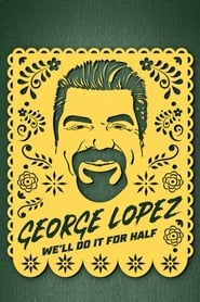 voir film George Lopez: We'll Do It for Half streaming