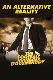 An Alternative Reality: The Football Manager Documentary streaming sur zone telechargement