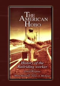 The American Hobo: History of the Railriding Worker