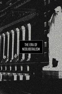 The Era of Neoliberalism