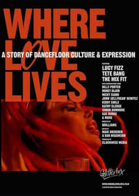 Where Love Lives: A Story of Dancefloor Culture & Expression (2021)