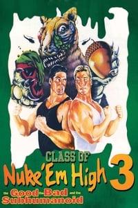 copertina film Class+of+Nuke+%27Em+High+3%3A+The+Good%2C+the+Bad+and+the+Subhumanoid 1994