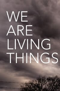 We Are Living Things