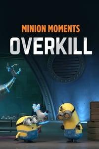 Minion Moments: Overkill